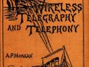 "Figure 2 — Two years after publishing his definitive guide for amateurs, Morgan explained the new science of wireless to the general public in this volume. Morgan dedicated the book to Nicola Tesla, ""whose inventions are the basis of all modern wireless transmission."" It conveyed the new technology in a wealth of illustrations and photographs together with Morgan's lucid text."