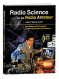 Ham radio and the pursuit of scientific exploration and discovery. Contribute to big science as a radio amateur!<P>