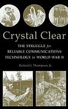 Crystal Clear: The Struggle for Reliable Communications Technology in World War II